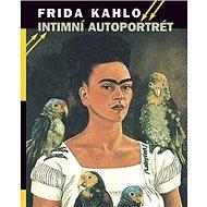 Frida Kahlo: Intimní autoportrét - Kniha