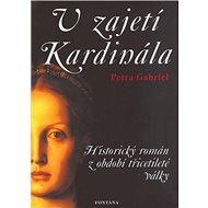 V zajetí Kardinála: Historický román z období třicetileté války - Kniha