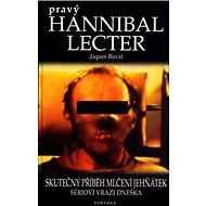 Pravý Hannibal Lecter: Skutečný příběh Mlčení jehňátek, sérioví vrazi dneška - Kniha