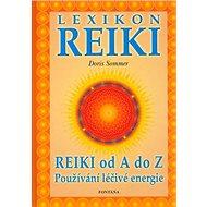 Lexikon Reiki: Reiki od A do Z používání léčivé energie