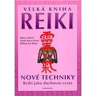 Velká kniha Reiki: Nové techniky. Reiki jako duchovní cesta.