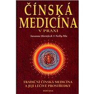 Čínská medicína v praxi: Tradiční čínská medicína a její léčivé prostředky - Kniha