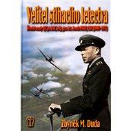Velitel stíhacího letectva: Životní osud G/Cpt., RAF, Brig. gen.let.,Josefa Dudy, CBE(1905-1977) - Kniha