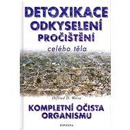 Detoxikace odkyselení pročištění celého těla: Kompletní očista organismu - Kniha