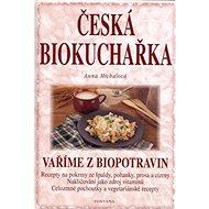 Česká biokuchařka: Recepty na pokrmy ze špaldy, pohanky, prosa a cizrny ... - Kniha