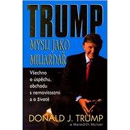 Mysli jako miliardář: všechno o úspěchu, obchodu s nemovitostmi a o životě - Kniha