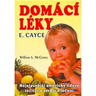 Domácí léky E. Cayce: Nejslavnější americký lidový léčitel o zdraví a léčení - Kniha