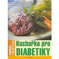 Kuchařka pro diabetiky: Cukrovka a jak při ní jíst - Kniha