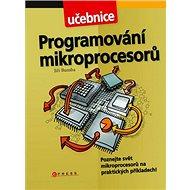 Programování mikroprocesorů: Poznej světž mikroprocesorů na praktických příkladech - Kniha