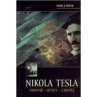 Nikola Tesla: Vizionář - génius - čaroděj - Kniha