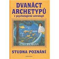 Dvanáct archetypů v psychologické astrologii: Studna poznání - Kniha