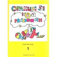 Opakuji si o prázdninách 1: Knížka pro děti, které ukončily 1. ročník základní školy - Kniha