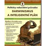 Darwinismus a inteligentní plán: Politicky nekorektní průvodce