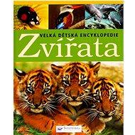 Zvířata Velká dětská encyklopedie - Kniha