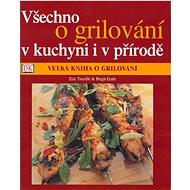 Kniha Všechno o grilování v kuchyni i v přírodě