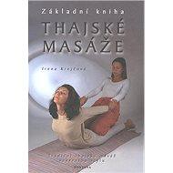 Thajské masáže Základní kniha: Tradiční thajská masáž severního stylu