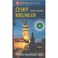 Český Krumlov: Esoterické Čechy, Město mystické růže