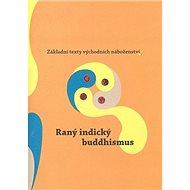 Raný indický buddhismus: Základní texty východních náboženství 2 - Kniha
