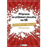Příprava na přijímací zkoušky na SŠ Všeobecný přehled: 8letá gymnázia - Kniha