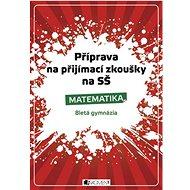 Příprava na přijímací zkoušky na SŠ Matematika: 8letá gymnázia - Kniha