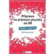 Příprava na přijímací zkoušky na SŠ Český jazyk: 8letá gymnázia - Kniha