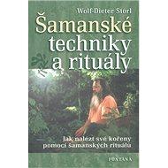 Šamanské techniky a rituály: Jak nalézt své kořeny pomocí šamanských rituálů - Kniha