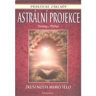 Astrální projekce: Praktické základy