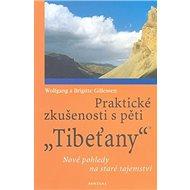 Praktické zkušenosti s pěti Tibeťany: Nové pohledy na staré tajemství