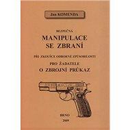 Bezpečná manipulace se zbraní při zkoušce odborné způsobilosti: pro žadatele o zbrojní průkaz - Kniha