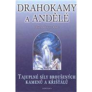Drahokamy a andělé: Tajuplné síly broušených kamenů a křišťálů - Kniha