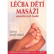 Léčba dětí masáží: Léčivý dotyk rodičů - Kniha