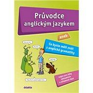 Průvodce anglickým jazykem: aneb Co byste měli znát z anglické gramatiky - Kniha