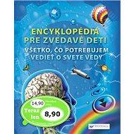 Encyklopédia pre zvedavé deti: Všetko, čo potrebujem vedieť o svete vedy - Kniha