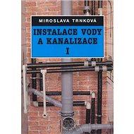 Instalace vody a kanalizace I: Pro 1. ročník UO Instalatér - Kniha
