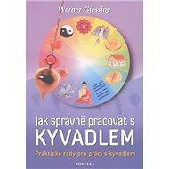 Jak správně pracovat s kyvadlem: Praktické rady pro práci s kyvadlem - Kniha
