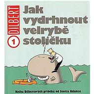 Dilbert 1 Jak vydrhnout velrybě stoličku - Kniha