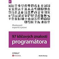97 klíčových znalostí programátora: Zkušenosti expertů z praxe