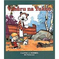 Calvin a Hobbes Vzhůru na Yukon - Kniha