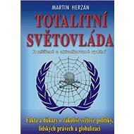 Totalitní světovláda: Fakta a důkazy o zákulisí světové politiky, lidských právech a globalizaci - Kniha