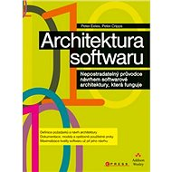 Architektura softwaru: Nepostradatelný průvodce návrhem softwarové architektury, která funguje - Kniha