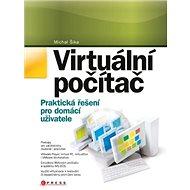 Virtuální počítač: Praktická řešení pro domácí uživatele - Kniha