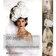 500 póz pro svatební fotografie - Kniha