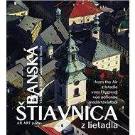 Banská Štiavnica z lietadla: slovensky english deutsch magyar - Kniha