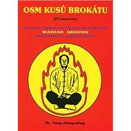 Osm kusů brokátu: Klasický soubor cvičení Waj - Tan Čchi - Kung - Kniha
