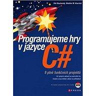 Programujeme hry v jazyce C#: 9 plně funkčních projektů - Kniha