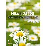 Nikon D5100: Od momentek k nádherným snámkům