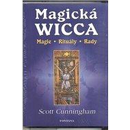 Magická Wicca: Magie, rituály, rady