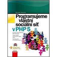 Programujeme vlastní sociální síť v PHP 5 - Kniha