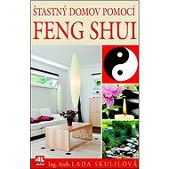 Šťastný domov pomocí Feng Shui: Na míru pro české prostředí - Kniha