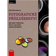 Fotografické příslušenství: Jak najít vybavení, které opravdu začnete používat - Kniha